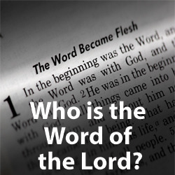 Who is the Word of the Lord?